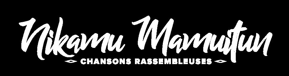 Nikamu Mamuitun - Chansons Rassembleuses